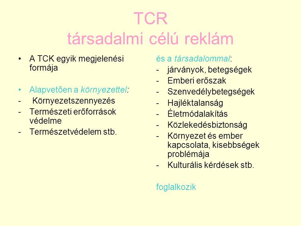 TCR társadalmi célú reklám A TCK egyik megjelenési formája Alapvetően a környezettel: - Környezetszennyezés -Természeti erőforrások védelme -Természetvédelem stb.