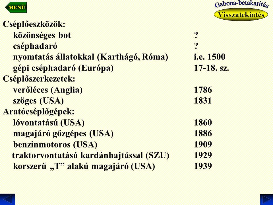 Cséplőeszközök: közönséges bot? cséphadaró? nyomtatás állatokkal (Karthágó, Róma)i.e. 1500 gépi cséphadaró (Európa)17-18. sz. Cséplőszerkezetek: veről