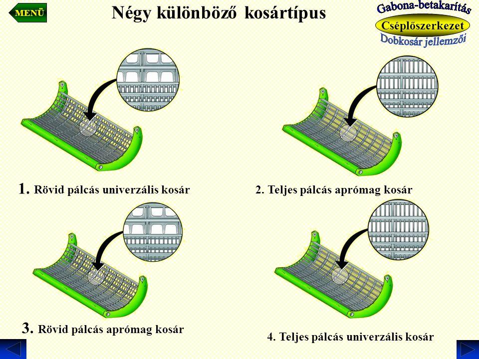 Négy különböző kosártípus. MENÜ Cséplőszerkezet 1. Rövid pálcás univerzális kosár 4. Teljes pálcás univerzális kosár 3. Rövid pálcás aprómag kosár 2.