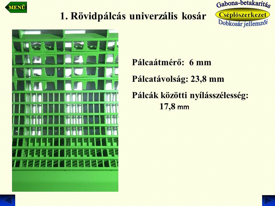 1. Rövidpálcás univerzális kosár Pálcaátmérő: 6 mm Pálcatávolság: 23,8 mm Pálcák közötti nyílásszélesség: 17,8 mm MENÜ Cséplőszerkezet