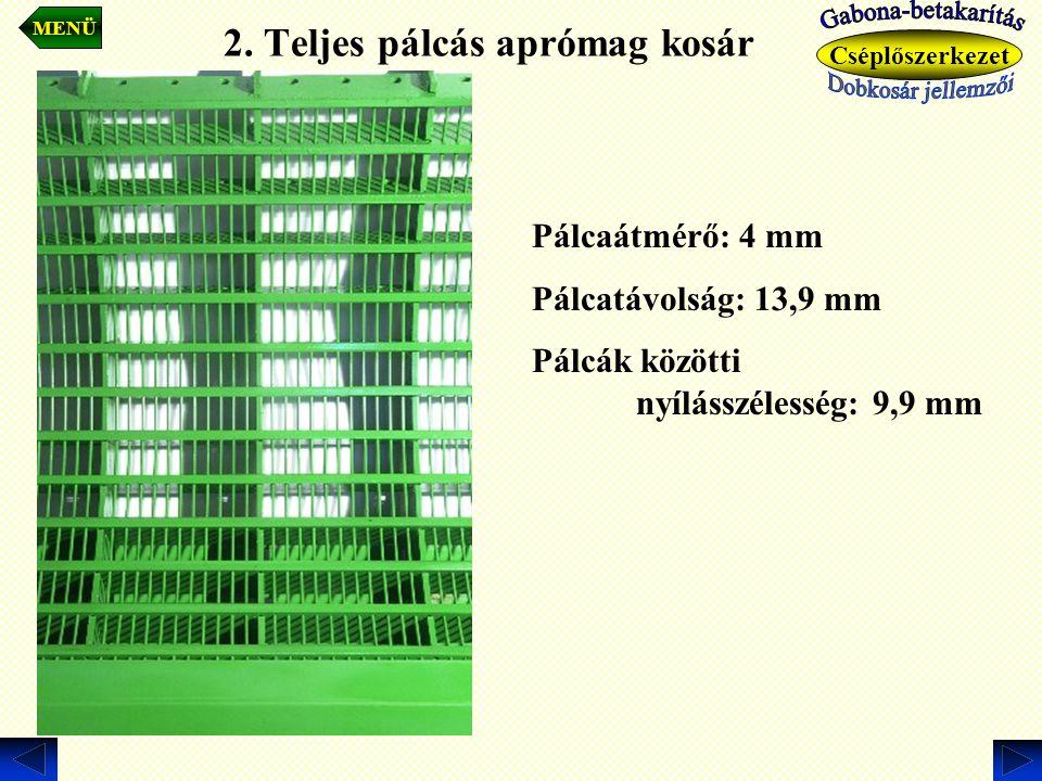 2. Teljes pálcás aprómag kosár Pálcaátmérő: 4 mm Pálcatávolság: 13,9 mm Pálcák közötti nyílásszélesség: 9,9 mm MENÜ Cséplőszerkezet