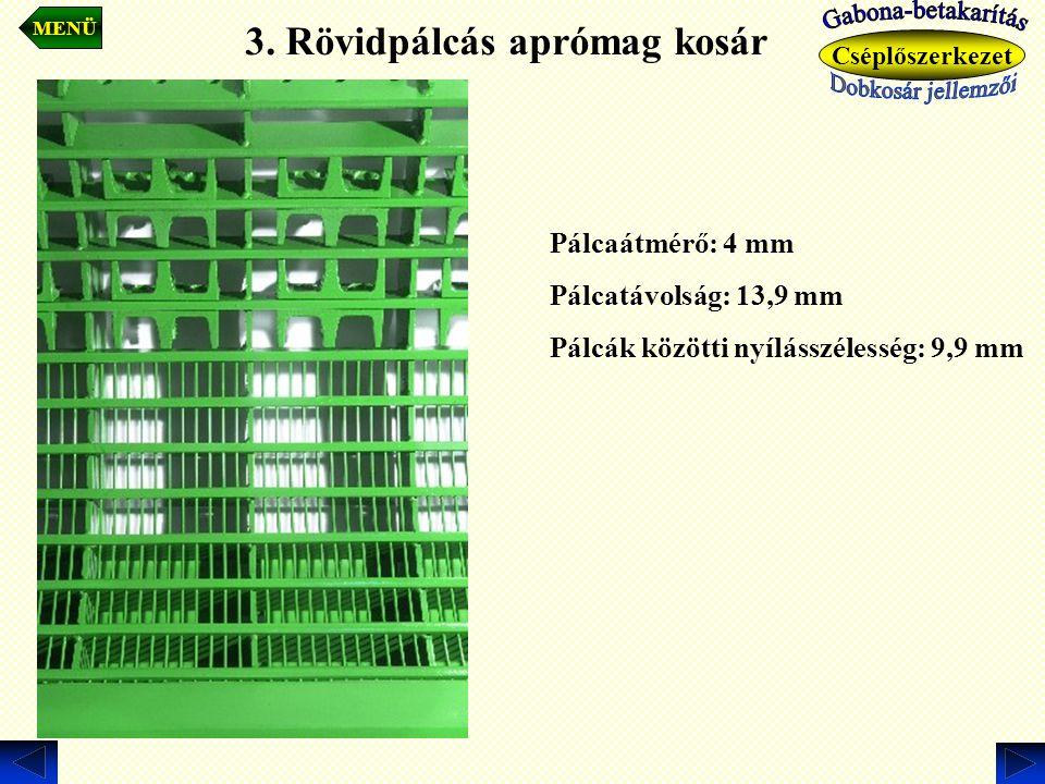 3. Rövidpálcás aprómag kosár Pálcaátmérő: 4 mm Pálcatávolság: 13,9 mm Pálcák közötti nyílásszélesség: 9,9 mm MENÜ Cséplőszerkezet
