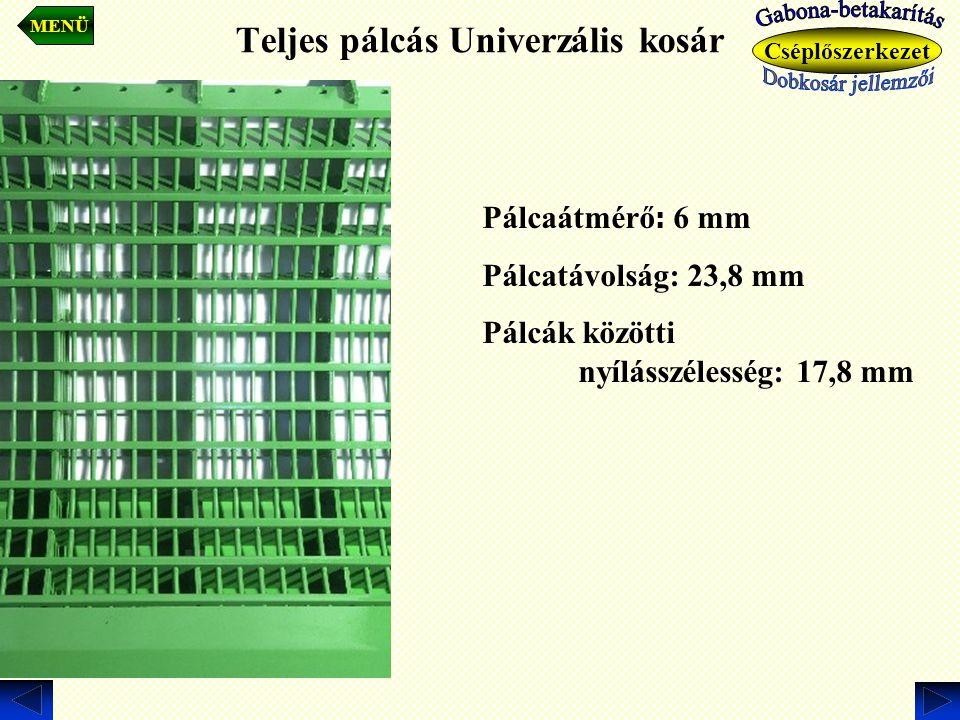Teljes pálcás Univerzális kosár Pálcaátmérő : 6 mm Pálcatávolság: 23,8 mm Pálcák közötti nyílásszélesség: 17,8 mm MENÜ Cséplőszerkezet