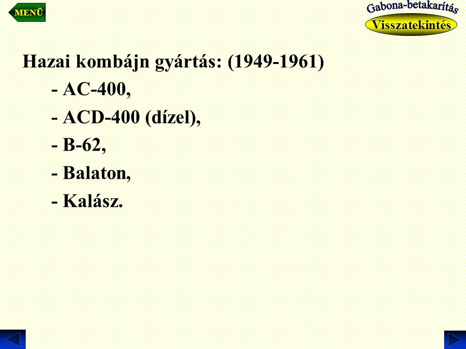 Hazai kombájn gyártás: (1949-1961) - AC-400, - ACD-400 (dízel), - B-62, - Balaton, - Kalász. Visszatekintés MENÜ