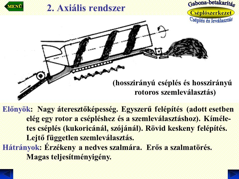 2. Axiális rendszer Előnyök: Nagy áteresztőképesség. Egyszerű felépítés (adott esetben elég egy rotor a csépléshez és a szemleválasztáshoz). Kíméle- t