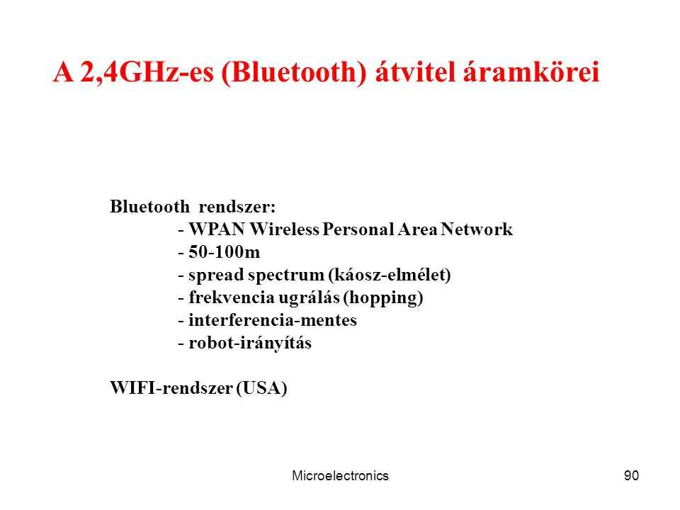 Microelectronics90 A 2,4GHz-es (Bluetooth) átvitel áramkörei Bluetooth rendszer: - WPAN Wireless Personal Area Network - 50-100m - spread spectrum (ká