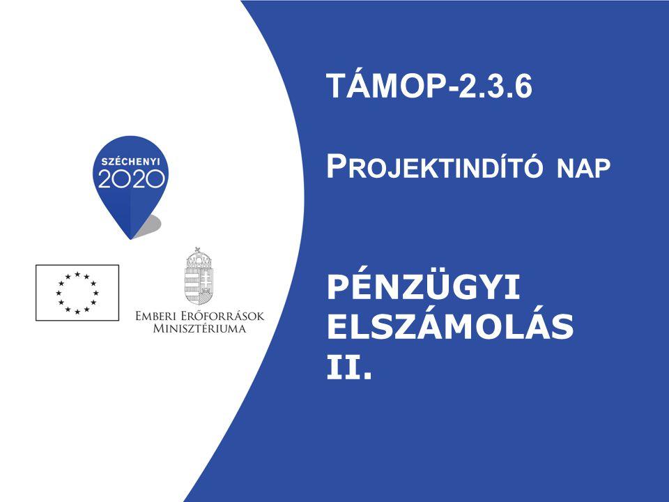 TÁMOP-2.3.6 P ROJEKTINDÍTÓ NAP PÉNZÜGYI ELSZÁMOLÁS II.