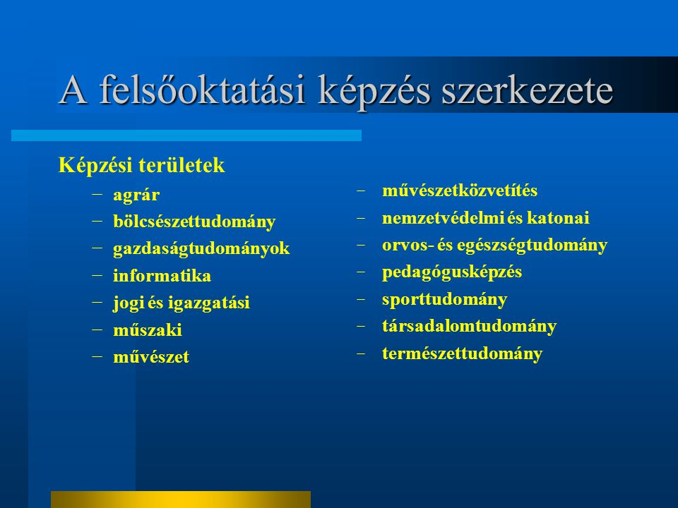 A felsőoktatási képzés szerkezete Képzési területek −agrár −bölcsészettudomány −gazdaságtudományok −informatika −jogi és igazgatási −műszaki −művészet