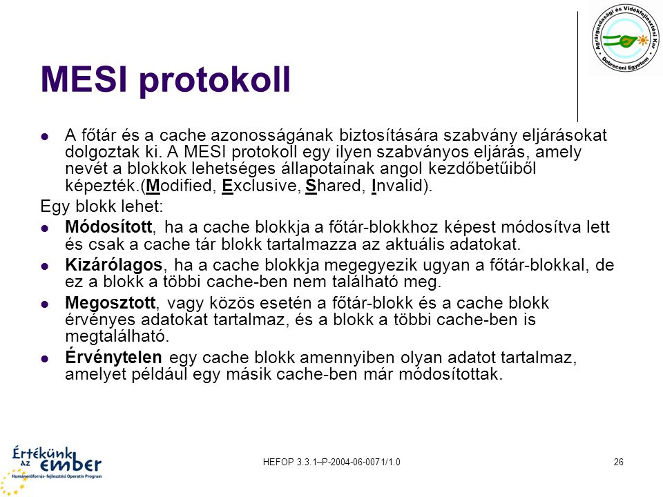 HEFOP 3.3.1–P-2004-06-0071/1.026 MESI protokoll A főtár és a cache azonosságának biztosítására szabvány eljárásokat dolgoztak ki.