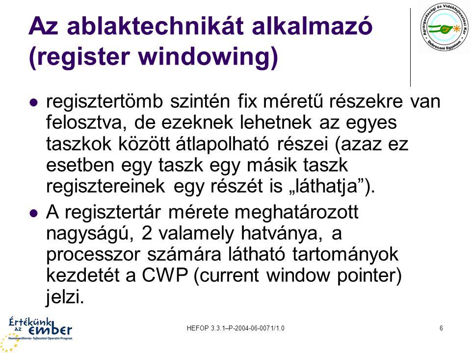 """HEFOP 3.3.1–P-2004-06-0071/1.06 Az ablaktechnikát alkalmazó (register windowing) regisztertömb szintén fix méretű részekre van felosztva, de ezeknek lehetnek az egyes taszkok között átlapolható részei (azaz ez esetben egy taszk egy másik taszk regisztereinek egy részét is """"láthatja )."""