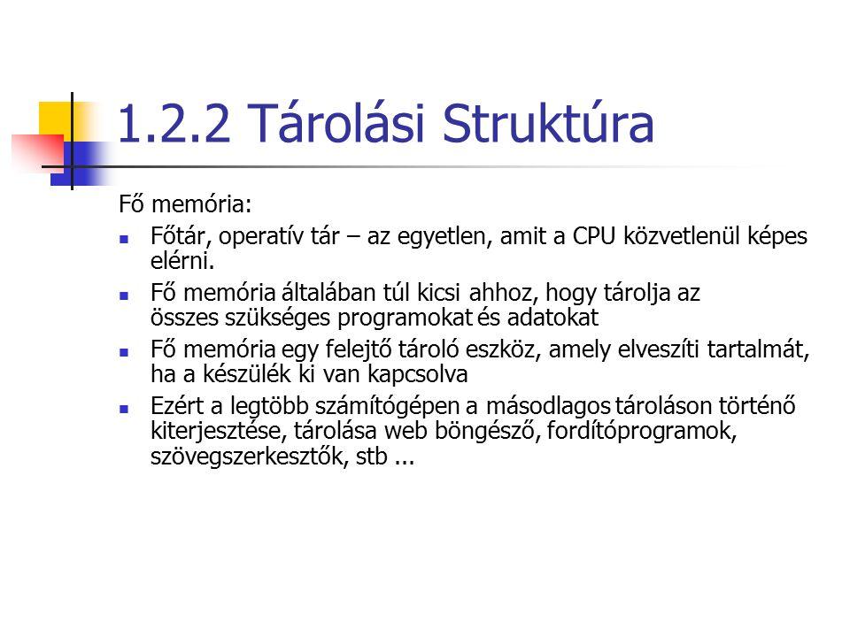 1.2.2 Tárolási Struktúra Fő memória: Főtár, operatív tár – az egyetlen, amit a CPU közvetlenül képes elérni.