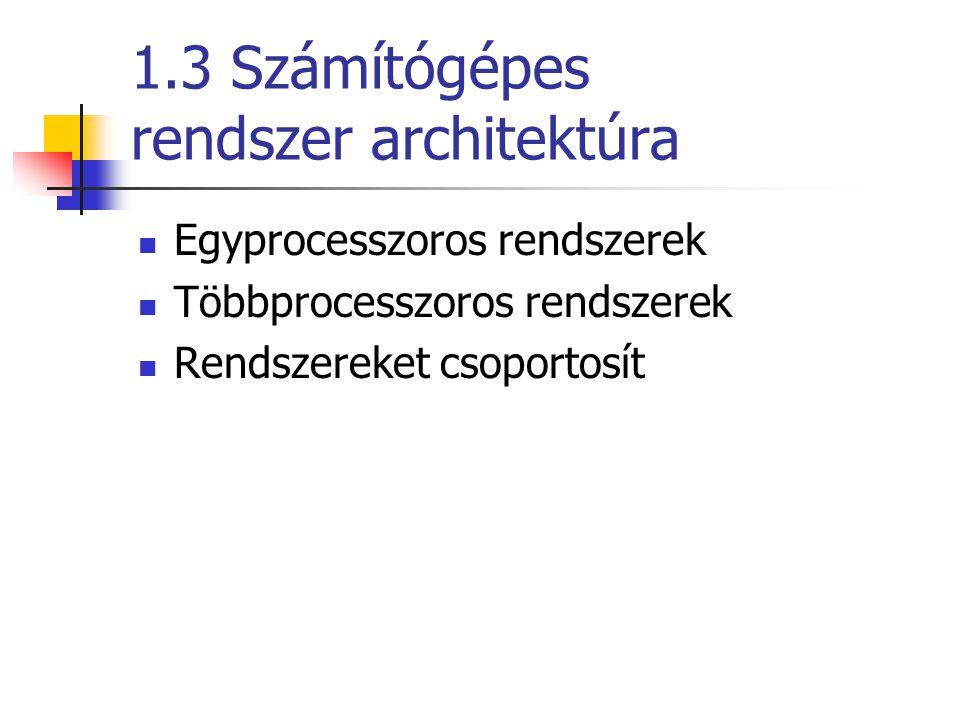 1.3 Számítógépes rendszer architektúra Egyprocesszoros rendszerek Többprocesszoros rendszerek Rendszereket csoportosít