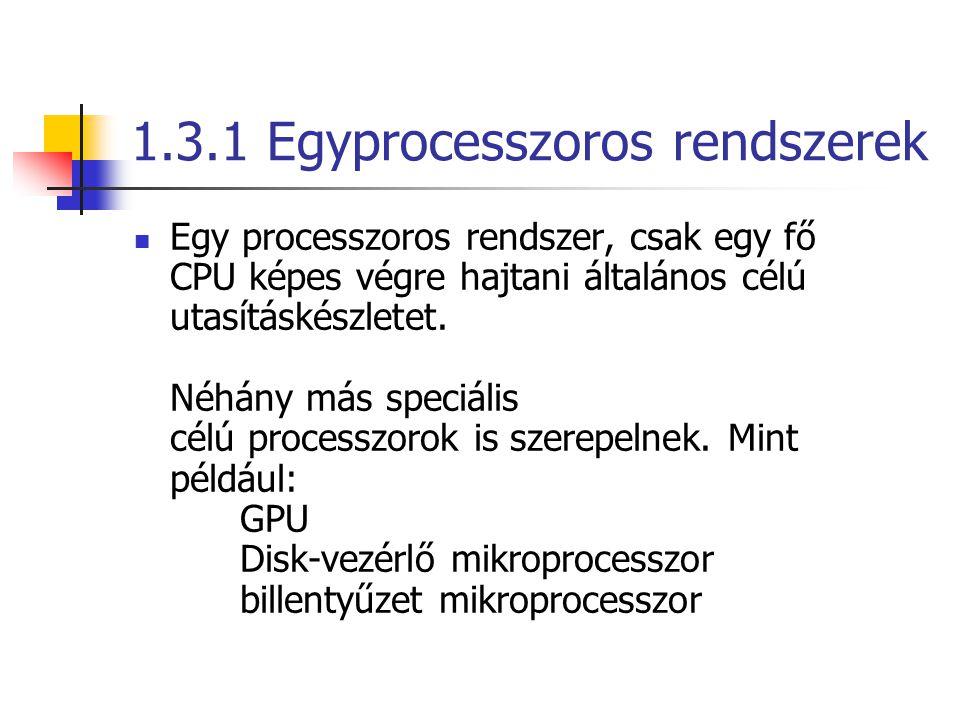 1.3.1 Egyprocesszoros rendszerek Egy processzoros rendszer, csak egy fő CPU képes végre hajtani általános célú utasításkészletet.