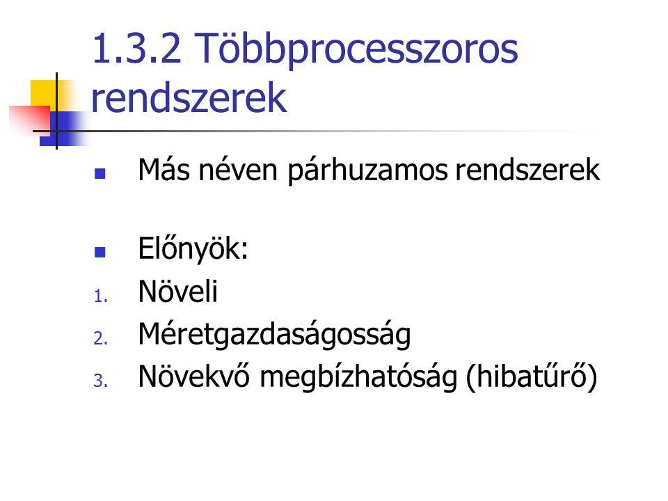 1.3.2 Többprocesszoros rendszerek Más néven párhuzamos rendszerek Előnyök: 1.