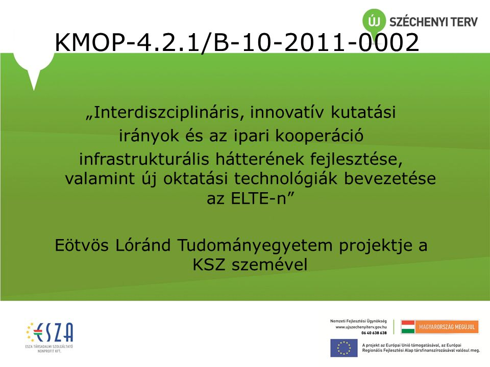 """KMOP-4.2.1/B-10-2011-0002 """"Interdiszciplináris, innovatív kutatási irányok és az ipari kooperáció infrastrukturális hátterének fejlesztése, valamint új oktatási technológiák bevezetése az ELTE-n Eötvös Lóránd Tudományegyetem projektje a KSZ szemével"""