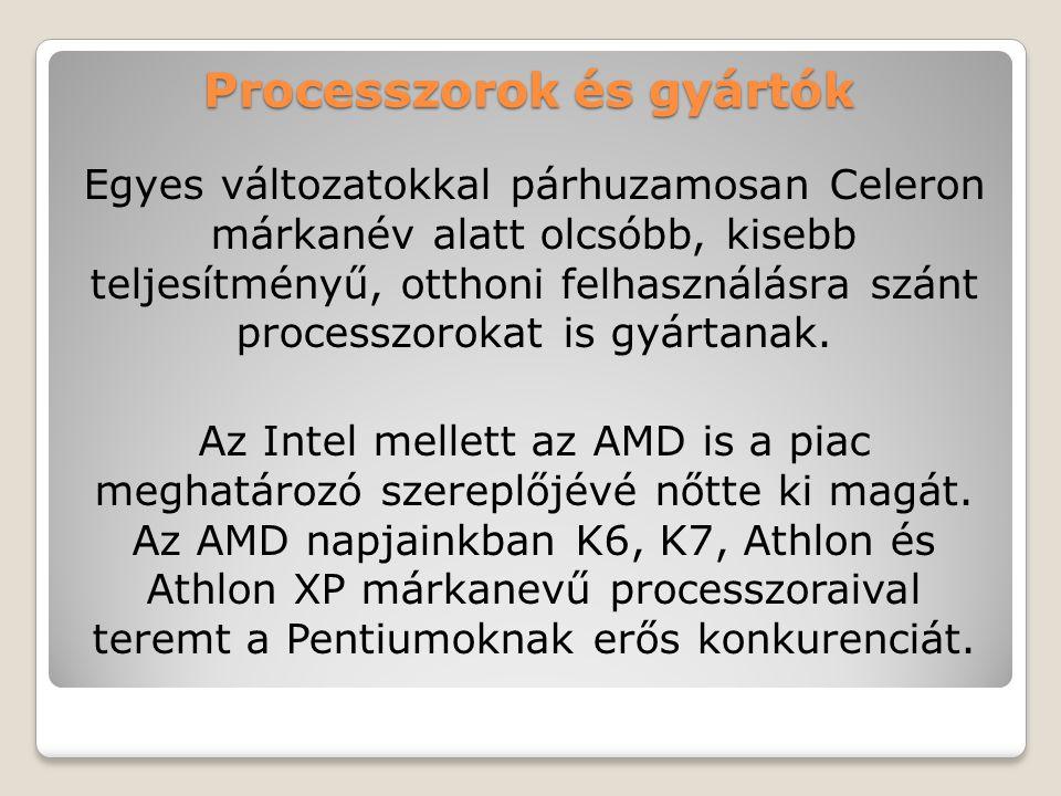 Processzorok és gyártók Egyes változatokkal párhuzamosan Celeron márkanév alatt olcsóbb, kisebb teljesítményű, otthoni felhasználásra szánt processzorokat is gyártanak.