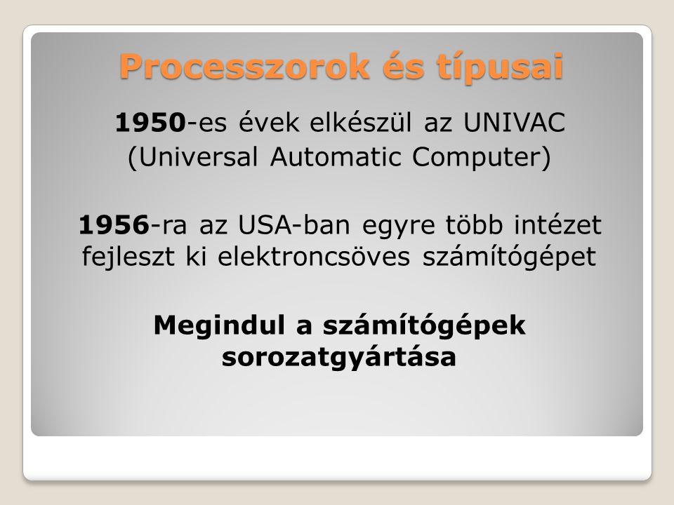 1950-es évek elkészül az UNIVAC (Universal Automatic Computer) 1956-ra az USA-ban egyre több intézet fejleszt ki elektroncsöves számítógépet Megindul a számítógépek sorozatgyártása