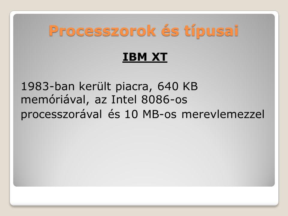 Processzorok és típusai IBM XT 1983-ban került piacra, 640 KB memóriával, az Intel 8086-os processzorával és 10 MB-os merevlemezzel