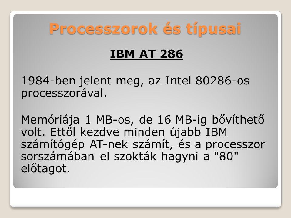 Processzorok és típusai IBM AT 286 1984-ben jelent meg, az Intel 80286-os processzorával.