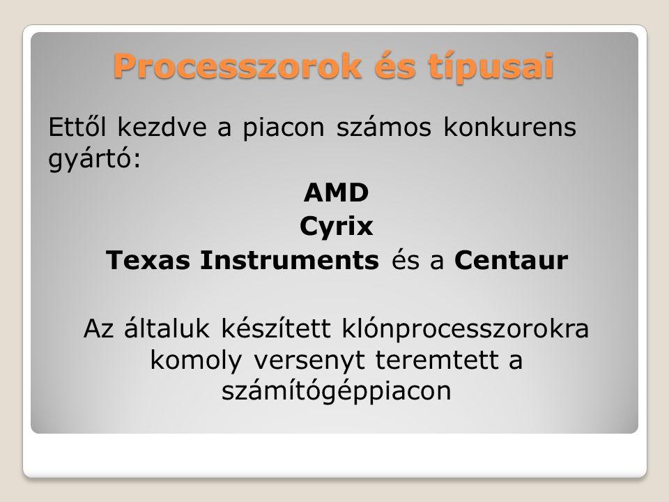 Processzorok és típusai Ettől kezdve a piacon számos konkurens gyártó: AMD Cyrix Texas Instruments és a Centaur Az általuk készített klónprocesszorokra komoly versenyt teremtett a számítógéppiacon