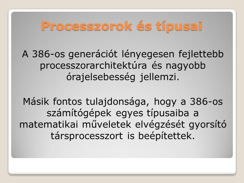 Processzorok és típusai A 386-os generációt lényegesen fejlettebb processzorarchitektúra és nagyobb órajelsebesség jellemzi.