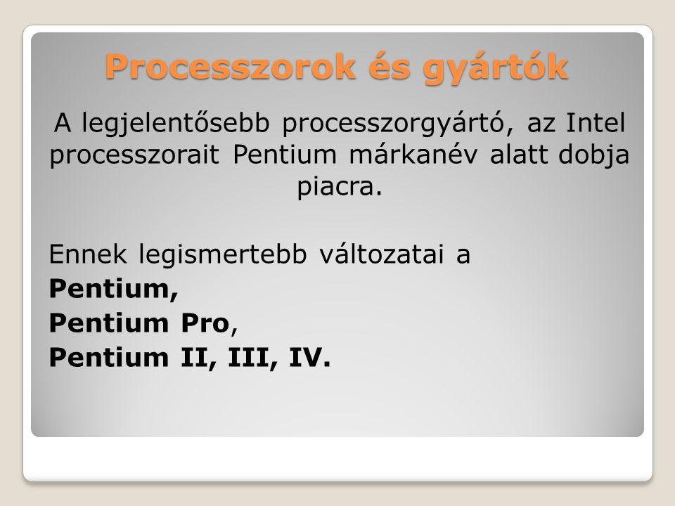 Processzorok és gyártók A legjelentősebb processzorgyártó, az Intel processzorait Pentium márkanév alatt dobja piacra.
