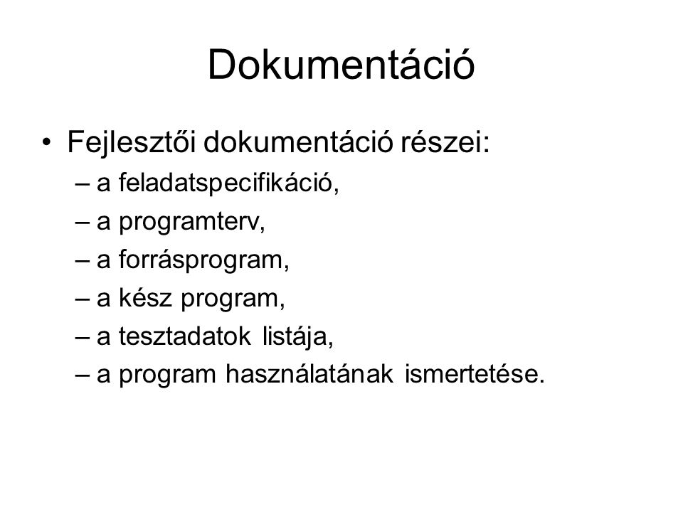 Fejlesztői dokumentáció részei: –a feladatspecifikáció, –a programterv, –a forrásprogram, –a kész program, –a tesztadatok listája, –a program használa