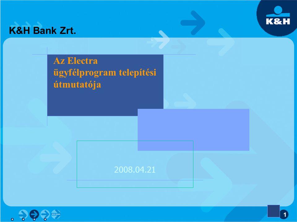 1 K&H Bank Zrt. 2008.04.21 Az Electra ügyfélprogram telepítési útmutatója