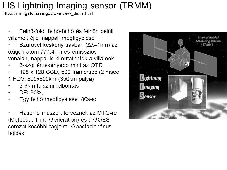 LIS Lightning Imaging sensor (TRMM) http://trmm.gsfc.nasa.gov/overview_dir/lis.html Felhő-föld, felhő-felhő és felhőn belüli villámok éjjel nappali me