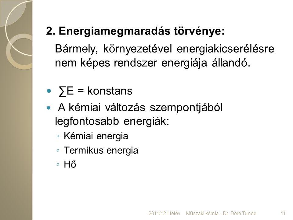 2. Energiamegmaradás törvénye: Bármely, környezetével energiakicserélésre nem képes rendszer energiája állandó. ∑E = konstans A kémiai változás szempo