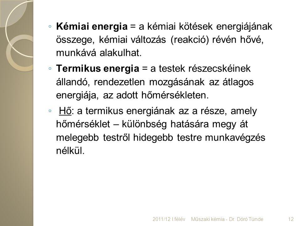 ◦ Kémiai energia = a kémiai kötések energiájának összege, kémiai változás (reakció) révén hővé, munkává alakulhat. ◦ Termikus energia = a testek része