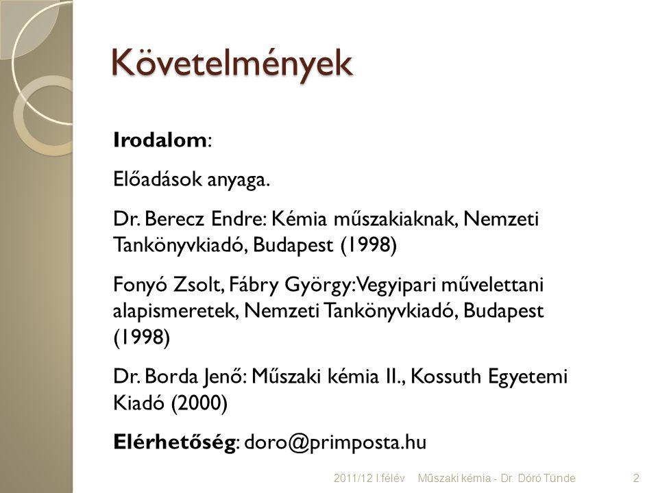Követelmények Irodalom: Előadások anyaga. Dr. Berecz Endre: Kémia műszakiaknak, Nemzeti Tankönyvkiadó, Budapest (1998) Fonyó Zsolt, Fábry György: Vegy