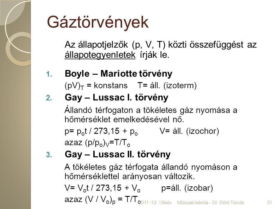 Gáztörvények Az állapotjelzők (p, V, T) közti összefüggést az állapotegyenletek írják le. 1. Boyle – Mariotte törvény (pV) T = konstans T= áll. (izote