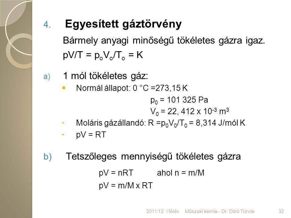 4. Egyesített gáztörvény Bármely anyagi minőségű tökéletes gázra igaz. pV/T = p o V o /T o = K a) 1 mól tökéletes gáz: Normál állapot: 0 °C =273,15 K
