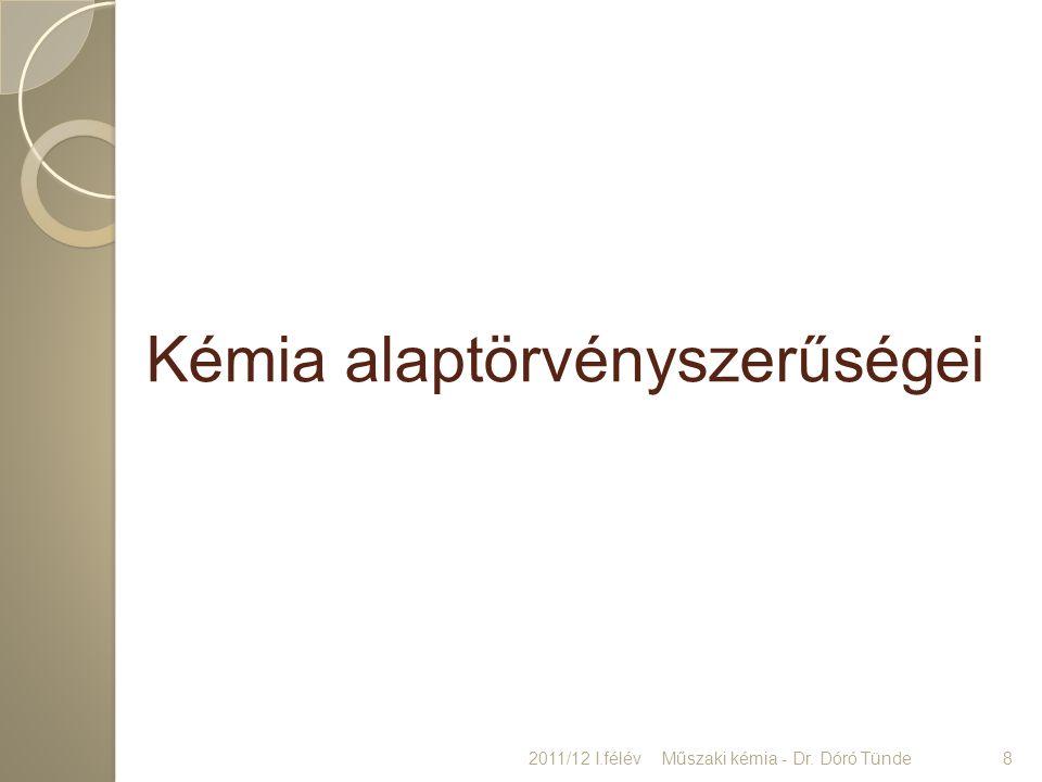 Kémia alaptörvényszerűségei 2011/12 I.félév8Műszaki kémia - Dr. Dóró Tünde