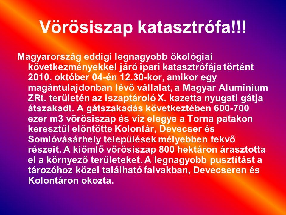 Vörösiszap katasztrófa!!! Magyarország eddigi legnagyobb ökológiai következményekkel járó ipari katasztrófája történt 2010. október 04-én 12.30-kor, a