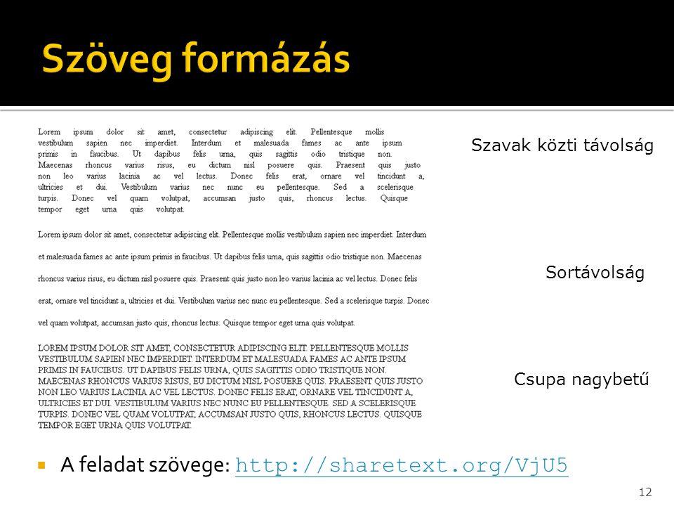  A feladat szövege: http://sharetext.org/VjU5 http://sharetext.org/VjU5 12 Szavak közti távolság Sortávolság Csupa nagybetű