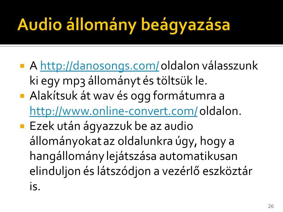  A http://danosongs.com/ oldalon válasszunk ki egy mp3 állományt és töltsük le.http://danosongs.com/  Alakítsuk át wav és ogg formátumra a http://ww