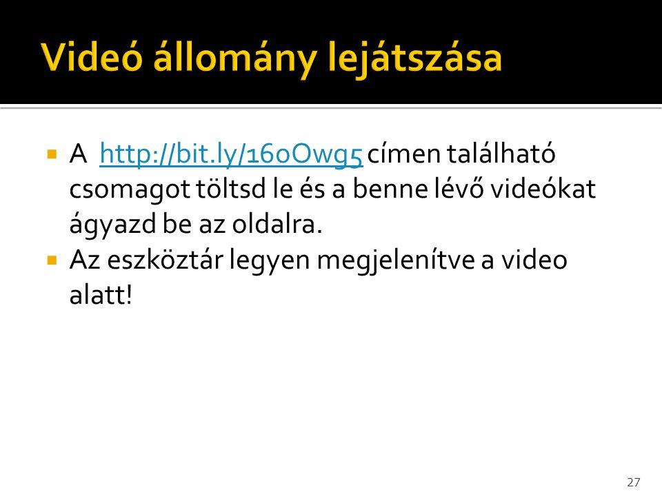  A http://bit.ly/16oOwg5 címen található csomagot töltsd le és a benne lévő videókat ágyazd be az oldalra.http://bit.ly/16oOwg5  Az eszköztár legyen
