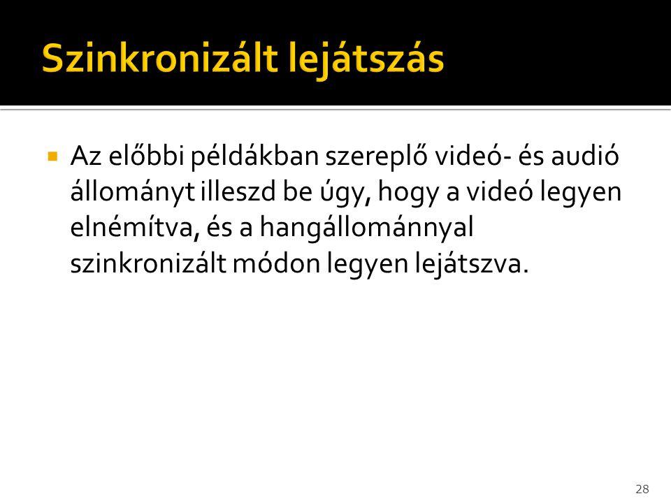  Az előbbi példákban szereplő videó- és audió állományt illeszd be úgy, hogy a videó legyen elnémítva, és a hangállománnyal szinkronizált módon legye