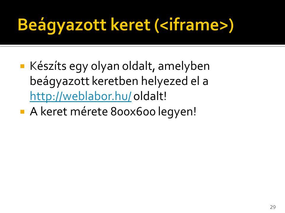  Készíts egy olyan oldalt, amelyben beágyazott keretben helyezed el a http://weblabor.hu/ oldalt! http://weblabor.hu/  A keret mérete 800x600 legyen