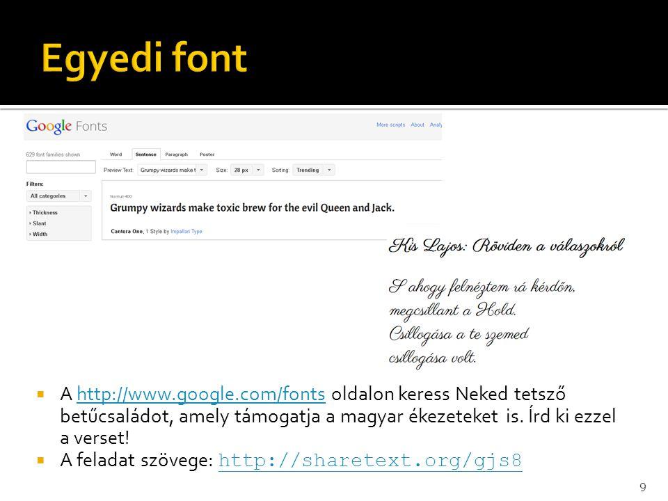  A http://www.google.com/fonts oldalon keress Neked tetsző betűcsaládot, amely támogatja a magyar ékezeteket is. Írd ki ezzel a verset!http://www.goo
