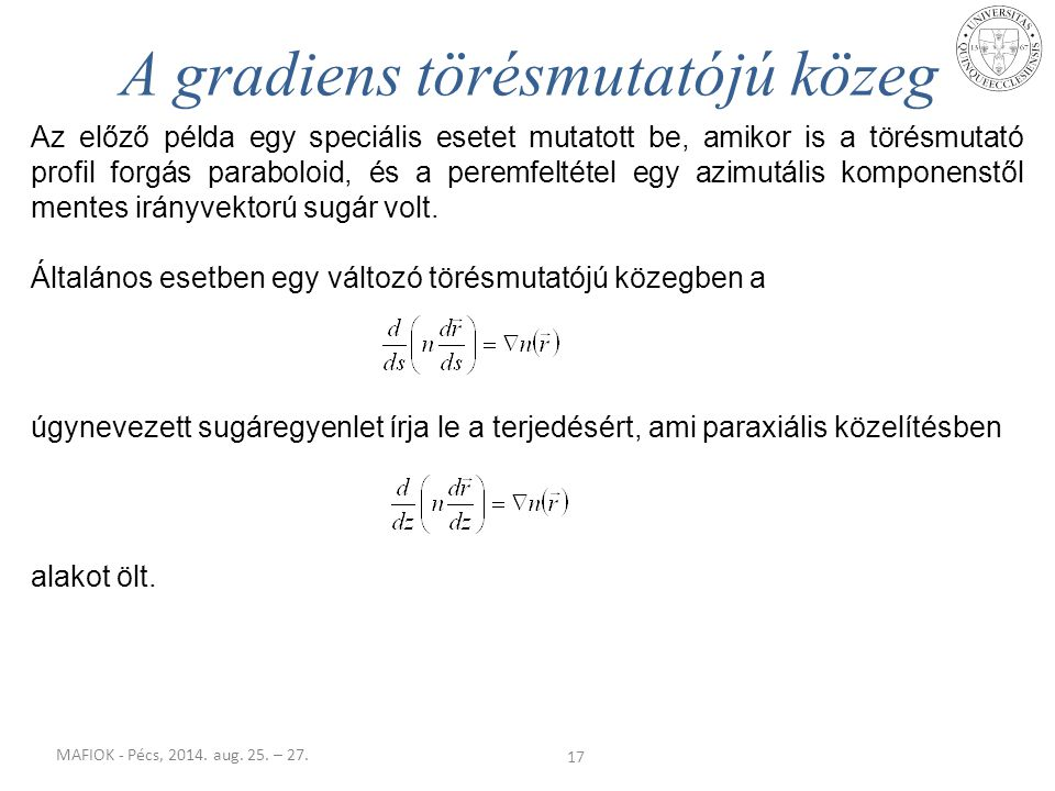 MAFIOK - Pécs, 2014. aug. 25. – 27. 17 A gradiens törésmutatójú közeg Az előző példa egy speciális esetet mutatott be, amikor is a törésmutató profil