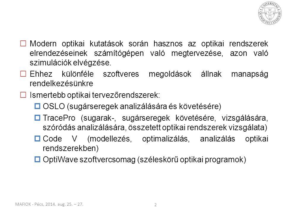 MAFIOK - Pécs, 2014. aug. 25. – 27. 2  Modern optikai kutatások során hasznos az optikai rendszerek elrendezéseinek számítógépen való megtervezése, a