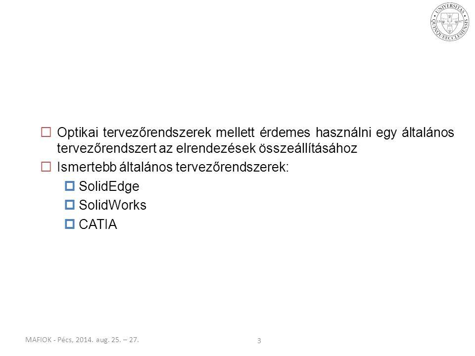 MAFIOK - Pécs, 2014. aug. 25. – 27. 3  Optikai tervezőrendszerek mellett érdemes használni egy általános tervezőrendszert az elrendezések összeállítá