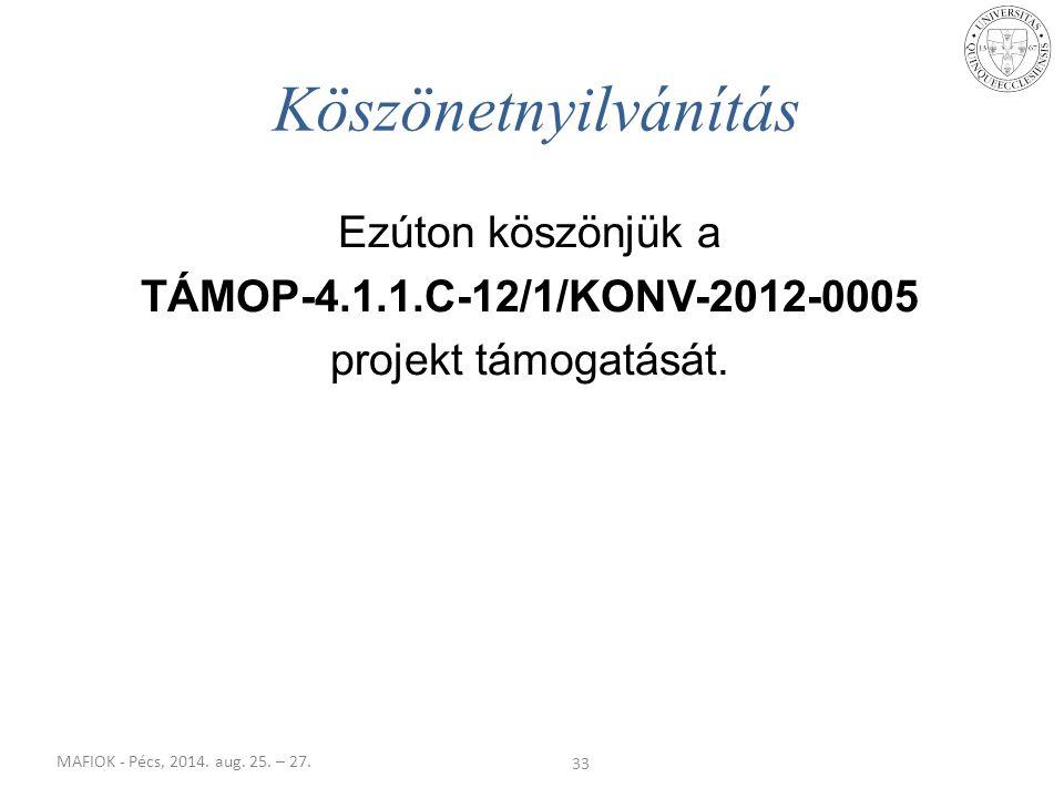 MAFIOK - Pécs, 2014. aug. 25. – 27. 33 Köszönetnyilvánítás Ezúton köszönjük a TÁMOP-4.1.1.C-12/1/KONV-2012-0005 projekt támogatását.