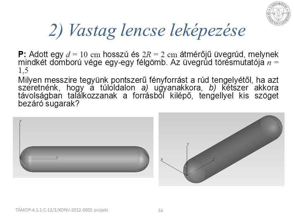 P: Adott egy d = 10 cm hosszú és 2R = 2 cm átmérőjű üvegrúd, melynek mindkét domború vége egy-egy félgömb. Az üvegrúd törésmutatója n = 1,5 Milyen mes