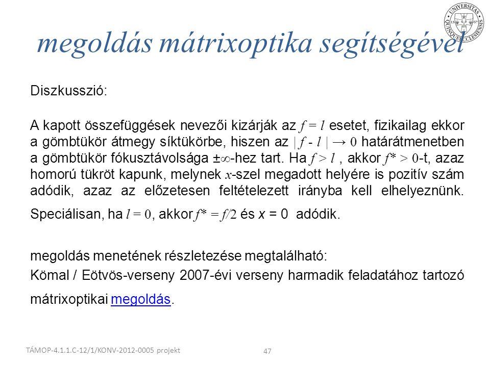 TÁMOP-4.1.1.C-12/1/KONV-2012-0005 projekt 47 Diszkusszió: megoldás mátrixoptika segítségével A kapott összefüggések nevezői kizárják az f = l esetet,