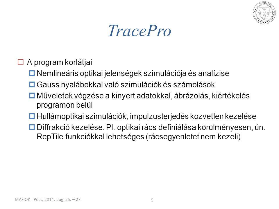 MAFIOK - Pécs, 2014. aug. 25. – 27. TracePro 5  A program korlátjai  Nemlineáris optikai jelenségek szimulációja és analízise  Gauss nyalábokkal va