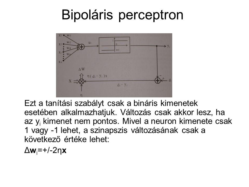 Bipoláris perceptron Ezt a tanítási szabályt csak a bináris kimenetek esetében alkalmazhatjuk. Változás csak akkor lesz, ha az y i kimenet nem pontos.